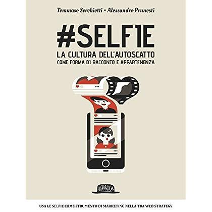 #selfie La Cultura Dell'autoscatto Come Forma Di Racconto E Appartenenza