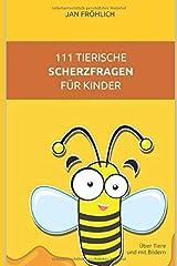 111 tierische Scherzfragen für Kinder: Über Tiere und mit Bildern Taschenbuch