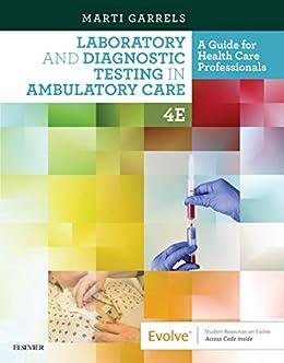 Laboratory And Diagnostic Testing In Ambulatory Care E-book: A Guide For Health Care Professionals por Marti Garrels epub