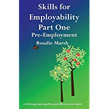 Skills for Employability Part One: Pre-Employment (Lifelong Learning: Personal Effectiveness Guides)