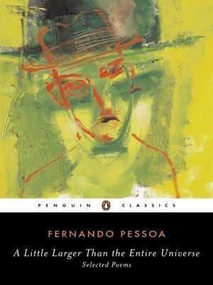A Little Larger Than the Entire Universe: Selected Poems (Penguin Classics) by Pessoa, Fernando ( 2006 )