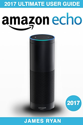 Amazon echo the ultimate user guide manual to alexa 2017 edition amazon echo the ultimate user guide manual to alexa 2017 edition fandeluxe Choice Image