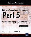 les fondamentaux du langage perl 5 apprentissage par la pratique nouvelle ?dition de philippe banquet 13 mars 2013