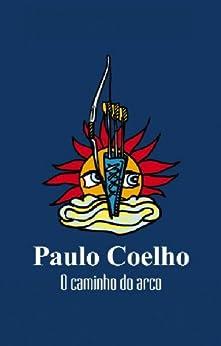 O caminho do arco (Portuguese Edition) par [Coelho, Paulo]
