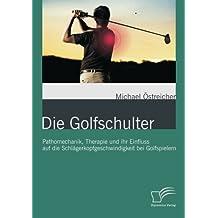 Die Golfschulter: Pathomechanik, Therapie und ihr Einfluss auf die Schlägerkopfgeschwindigkeit bei Golfspielern