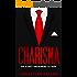 Charisma: Die Kunst anziehend zu sein - Wie Sie Menschen in Ihren Bann ziehen und einen bleibenden Eindruck hinterlassen für mehr Einfluss, Ausstrahlung und Beliebtheit (inkl. Praxisübungen)