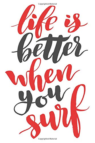 Life is Better When You Surf: 6x9 College Ruled Line Paper 150 Pages por Love Surf