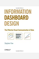 Information Dashboard Design: The Effective Visual Communication of Data Paperback