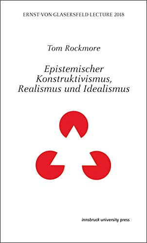 Epistemischer Konstruktivismus, Realismus und Idealismus: Ernst-von-Glasersfeld-Lectures 2018