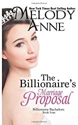 The Billionaire's Marriage Proposal: Billionaire Bachelors: 4 by Anne, Melody (2012) Paperback