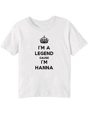 I'm A Legend Cause I'm Hanna Bambini Unisex Ragazzi Ragazze T-Shirt Maglietta Bianco Maniche Corte Tutti Dimensioni...