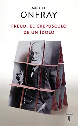 Freud: El crepúsculo de un ídolo por Michel Onfray