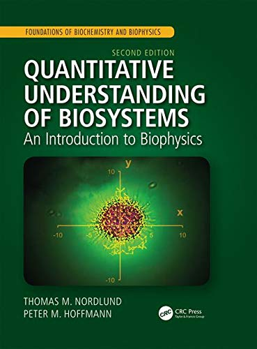 Quantitative Understanding of Biosystems: An Introduction to Biophysics, Second Edition (Foundations of Biochemistry and Biophysics)