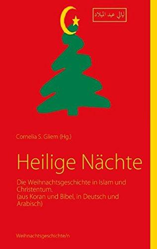 Heilige Nächte: Die Weihnachtsgeschichte in Islam und Christentum. (aus Koran und Bibel in Deutsch und Arabisch)
