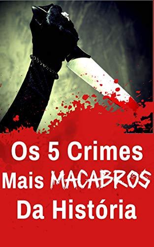 Os 5 Crimes Mais Macabros da História (Portuguese Edition)