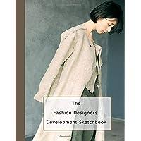 The fashion designers development sketchbook: Fashion design journal for the fashion designer - Contemporary women