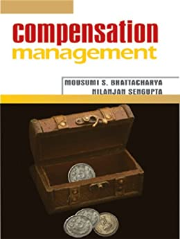Compensation Management by [Bhattacharya, Mousumi S., Nilanjan Sengupta]
