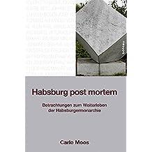 Habsburg post mortem: Betrachtungen zum Weiterleben der Habsburgermonarchie