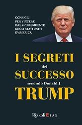 I segreti del successo secondo Donald J. Trump: Consigli per vincere dall'imprenditore più