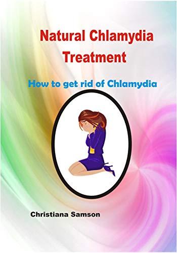 Natural Chlamydia Treatment: How To Get Rid Of Chlamydia por Christiana Samson epub