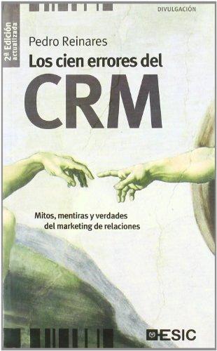 Descargar Libro Los cien errores del CRM: mitos, mentiras y verdades del marketing de relaciones (Divulgación) de Pedro Reinares Lara