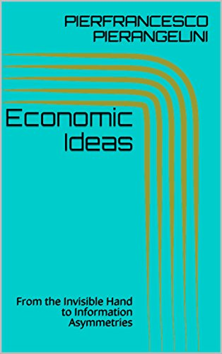 Economic Ideas: From the Invisible Hand to Information Asymmetries (English Edition) di [PIERANGELINI, PIERFRANCESCO]