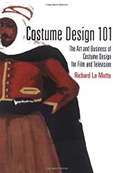 Costume Design 101: The Art and Business of Costume Design for Film and Television (Costume Design 101: The Business & Art of Creating)