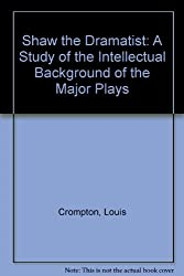 Shaw the Dramatist: A Study of the Intellectual Background of the Major Plays