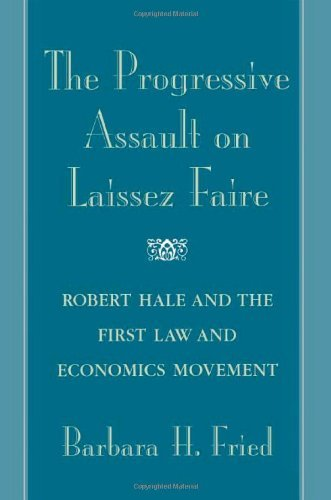 The Progressive Assault on Laissez Faire: Robert Hale and the First Law and Economics Movement