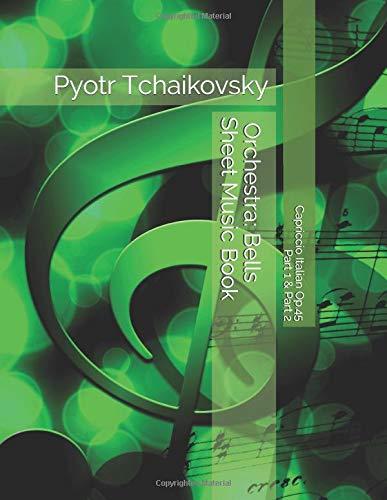 Pyotr Tchaikovsky - Capriccio Italian Op.45 - Part 1 & Part 2 - Orchestra: Bells Sheet Music Book