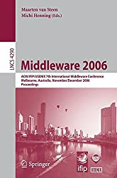 Middleware 2006: ACM/IFIP/USENIX 7th International Middleware Conference Melbourne, Australia, November 27-December 1, 2006 Proceedings (Lecture Notes in Computer Science)