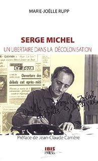 Serge Michel : Un libertaire dans la décolonisation par Marie-Joëlle Rupp