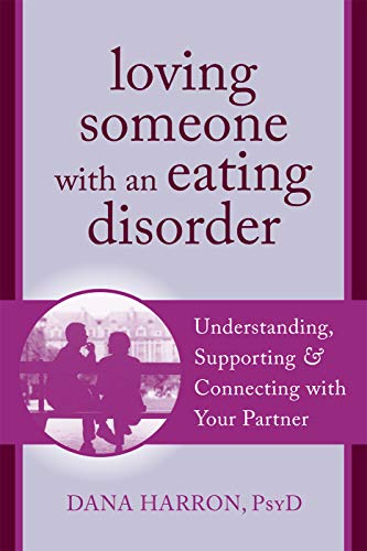 Loving Someone with an Eating Disorder: Understanding, Supporting, and Connecting with Your Partner (The New Harbinger Loving Someone Series) (English Edition)