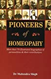 [Pioneers of Homeopathy: More Than 70 Illustrated Biographies of Personalities & Their Contributions] (By: Mahendra Singh) [published: January, 2003]