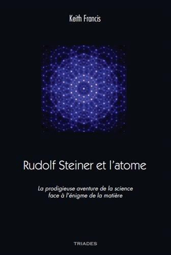 Rudolf Steiner et l'atome : La prodigieuse aventure de la science face à l'énigme de la matière