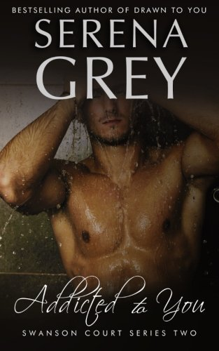 Addicted To You (Swanson Court Series) (Volume 2) by Serena Grey (2015-09-15)