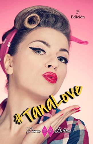 #TanaLove: Novela romántica y contemporánea de [Beltrán, Dama]