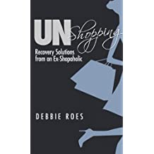 UnShopping: Recovery Solutions from an Ex-Shopaholic (English Edition)