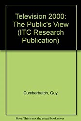 Television 2000: The Public's View (ITC Research Publication)