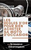 LES  RÈGLES D'OR  POUR BIEN  ACHETER  SA MOTO D'OCCASION: 30 conseils indispensables...
