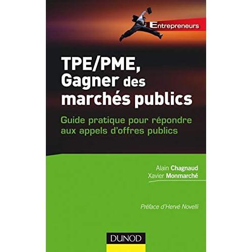 TPE-PME, gagner des marchés publics: Guide pratique pour répondre aux appels d'offres publics