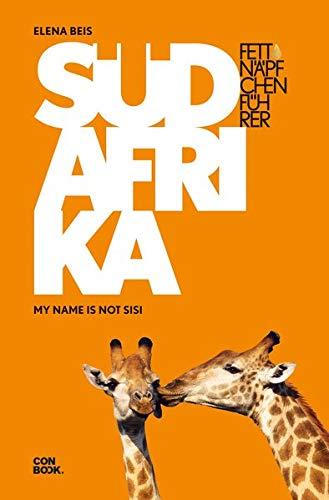 Fettnäpfchenführer Südafrika: My name is not sisi (Afrikanische Namen Der Buch)