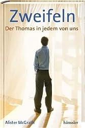 Zweifeln: Der Thomas in jedem von uns - Gott ist größer, als man denkt