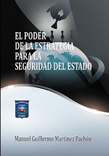 El Poder de la Estrategia para la Seguridad del Esstado por Manuel Guillermo Martínez Pachón