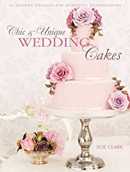 Chic & Unique Wedding Cakes: 30 Modern Designs for Romantic Celebrations