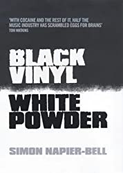 Black Vinyl, White Powder: The Real Story of the British Music Industry by Simon Napier-Bell (2001-03-22)