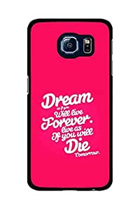 Caseque Dream Will Live Forever Back Shell Case Cover For Samsung Galaxy S6