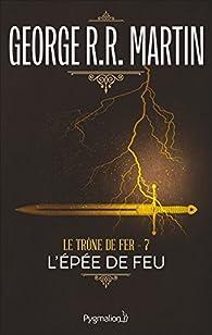 Le Trône de fer, tome 7 : L'Épée de feu par  George R.R. Martin