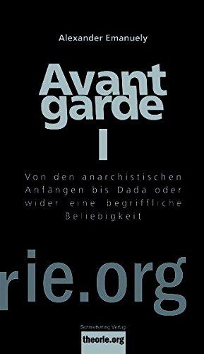 Avantgarde I: Von den anarchistischen Anfängen bis Dada oder wider eine begriffliche Beliebigkeit (Theorie.org)