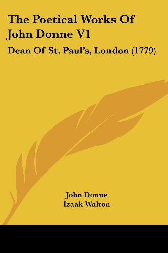 The Poetical Works of John Donne V1: Dean of St. Paul's, London (1779)